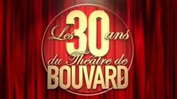 Les 30 ans du Théâtre de BOUVARD