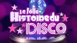 La Folle Histoire du Disco