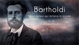 BARTHOLDI Le sculpteur qui éclaira le monde