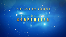 L'ÂGE D'OR DES VARIÉTÉS – LES CARPENTIER
