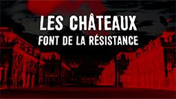 LES CHATEAUX FONT DE LA RESISTANCE