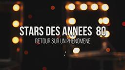 STARS DES ANNÉES 80 : RETOUR SUR UN PHÉNOMÈNE