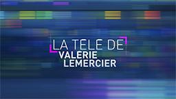 LA TÉLÉ DE VALERIE LEMERCIER