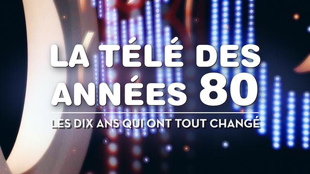 LA TÉLÉ DES ANNÉES 80